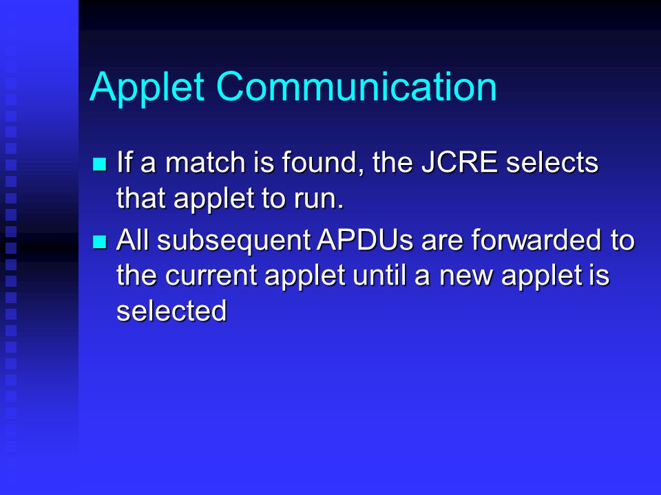 Applet Communication If a match is found, the JCRE selects that applet to run.