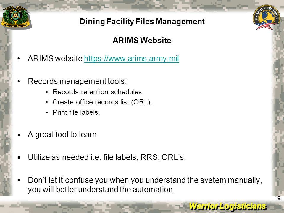 Warrior Logisticians Dining Facility Files Management ARIMS Website 19 ARIMS website https://www.arims.army.milhttps://www.arims.army.mil Records mana