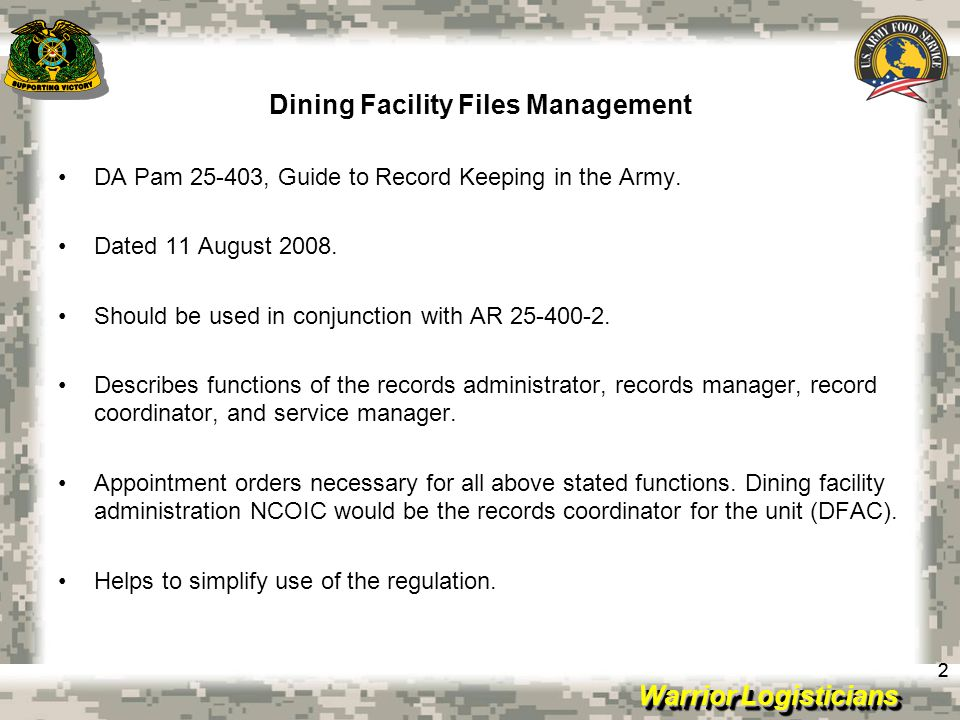 Warrior Logisticians Dining Facility Files Management 22 DA Pam 25-403, Guide to Record Keeping in the Army. Dated 11 August 2008. Should be used in c