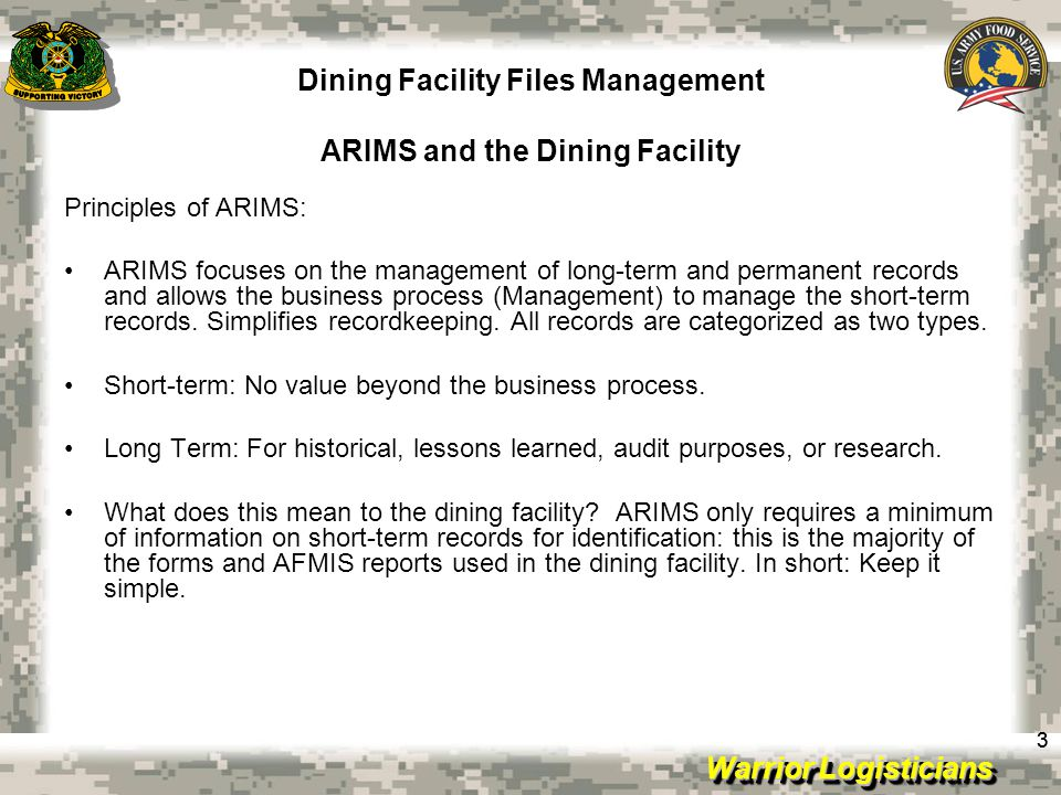 Warrior Logisticians Dining Facility Files Management ARIMS Labeling and Disposition 44 An Example of the above is - The Kitchen Requisition and Returns Worksheet used by the shift during production.