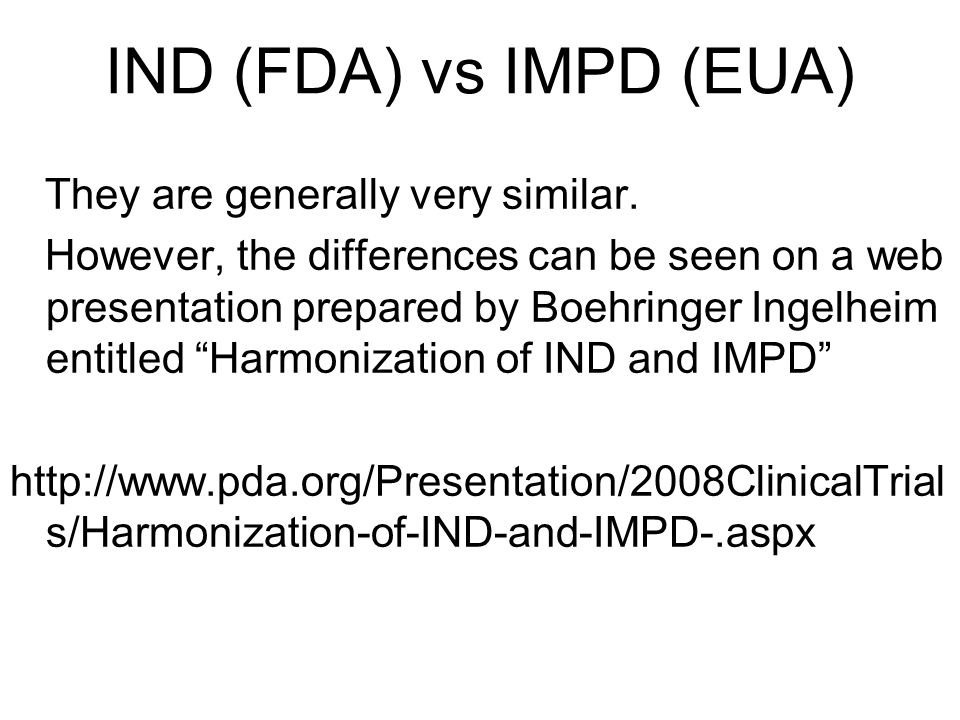 IND (FDA) vs IMPD (EUA) They are generally very similar.