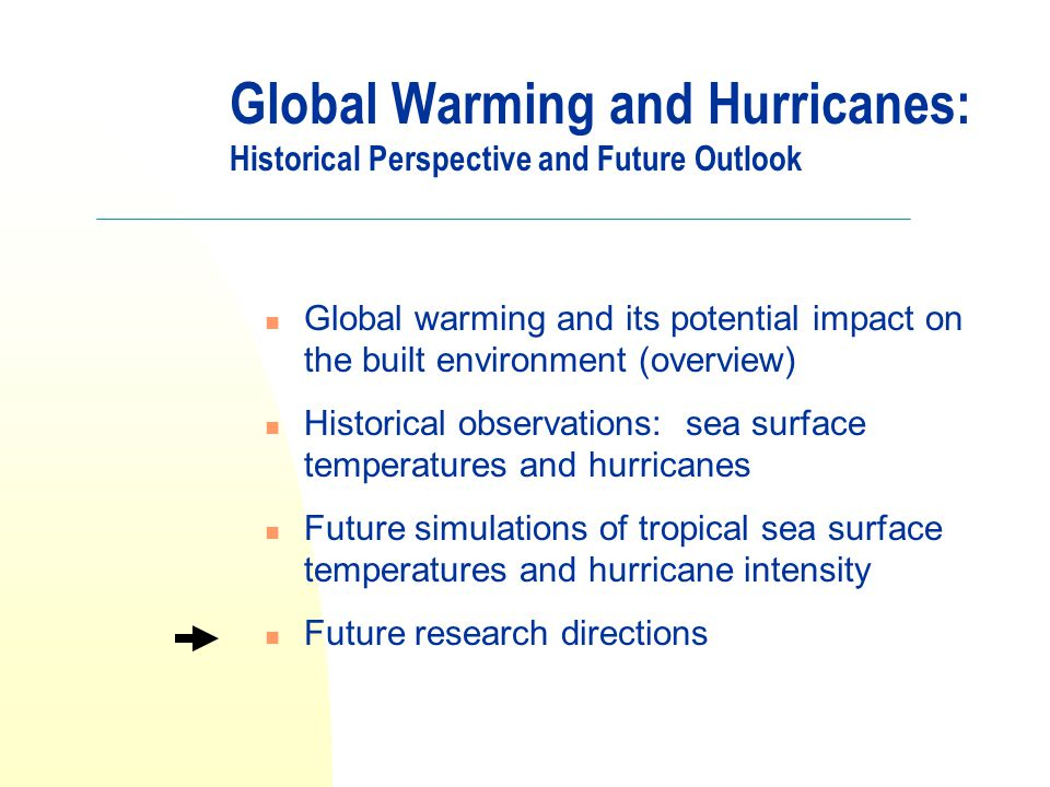 Global Warming and Hurricanes: Historical Perspective and Future Outlook Global warming and its potential impact on the built environment (overview) H