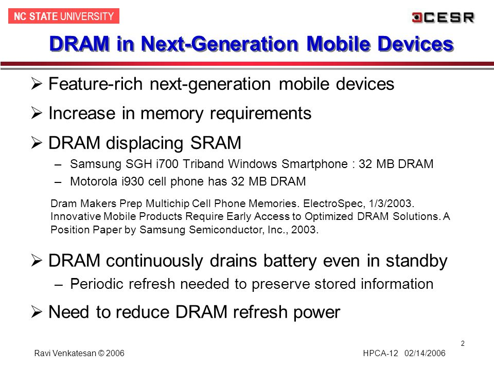 NC STATE UNIVERSITY Ravi Venkatesan © 2006 HPCA-12 02/14/2006 2 DRAM in Next-Generation Mobile Devices  Feature-rich next-generation mobile devices 