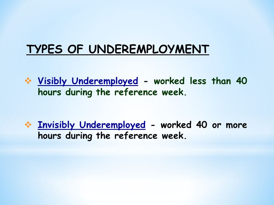 Of the 20 people aged 15 to 64 in Northern Mindanao 19 of them are EMPLOYED But, of the 19, 5 of them are UNDEREMPLOYED In Region 10, 95.7 % of the Labor Force are employed Source: NSO and of the 5, 3 of them are IN VISIBLY UNDEREMPLOYED while 2 are VISIBLY UNDEREMPLOYED