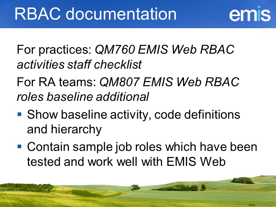 RBAC documentation For practices: QM760 EMIS Web RBAC activities staff checklist For RA teams: QM807 EMIS Web RBAC roles baseline additional  Show ba