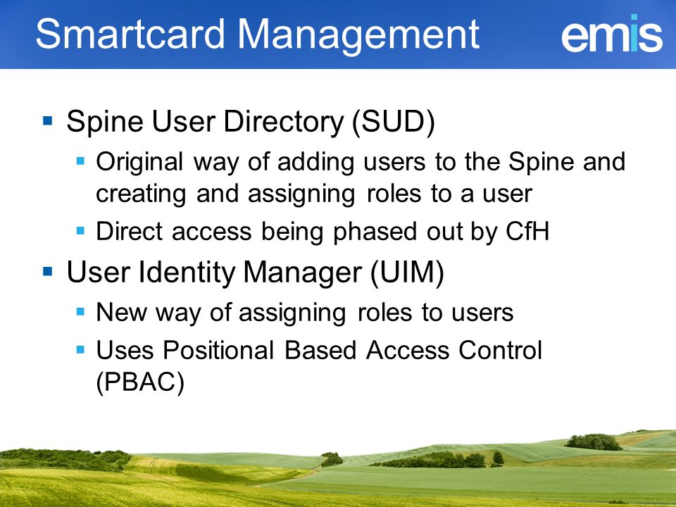 Smartcard Management  Spine User Directory (SUD)  Original way of adding users to the Spine and creating and assigning roles to a user  Direct acce