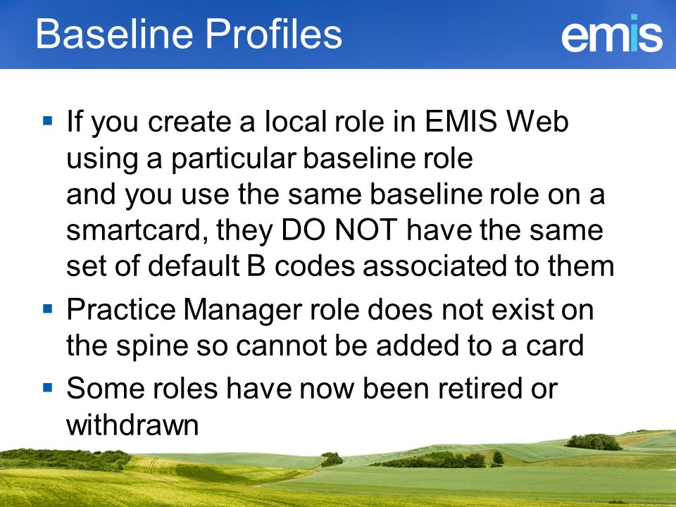 RBAC documentation For practices: QM760 EMIS Web RBAC activities staff checklist For RA teams: QM807 EMIS Web RBAC roles baseline additional  Show baseline activity, code definitions and hierarchy  Contain sample job roles which have been tested and work well with EMIS Web