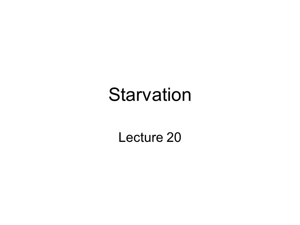 Starvation Lecture 20