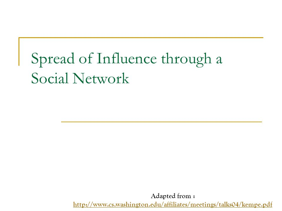 Influence Spread We live in communities and interact with our friends, family and even strangers.