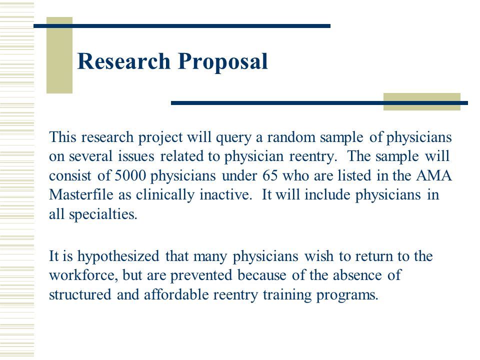 Research Proposal This research project will query a random sample of physicians on several issues related to physician reentry.