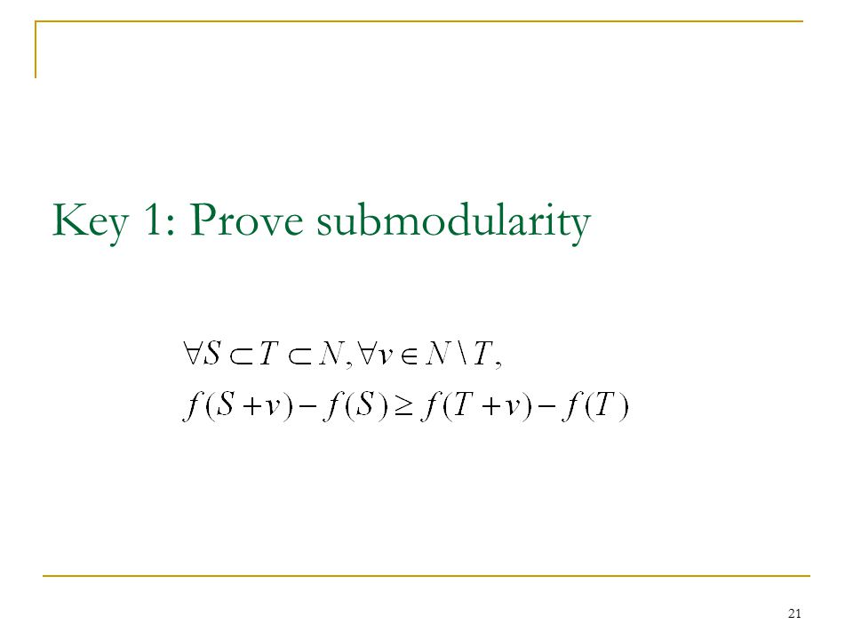Key 1: Prove submodularity 21