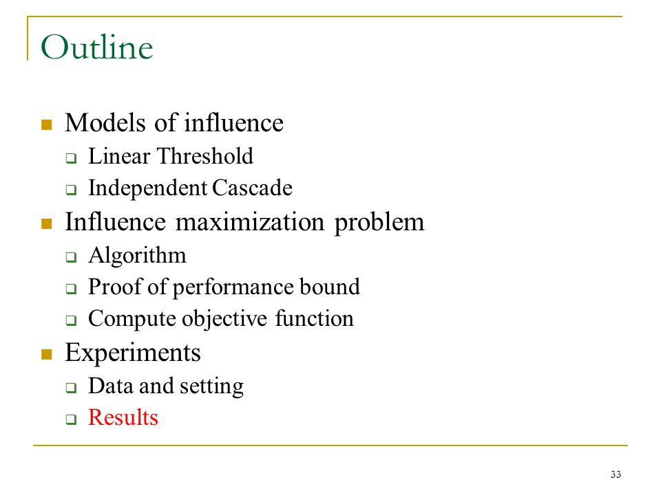 Outline Models of influence  Linear Threshold  Independent Cascade Influence maximization problem  Algorithm  Proof of performance bound  Compute