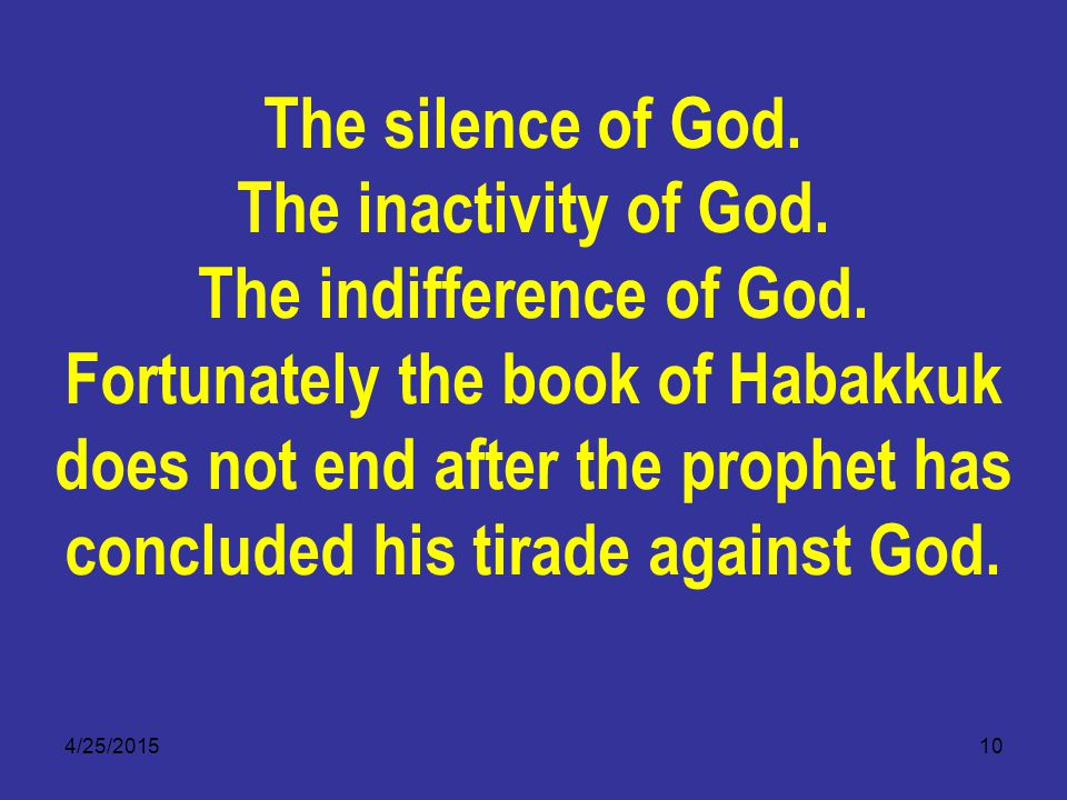 4/25/201510 The silence of God. The inactivity of God.