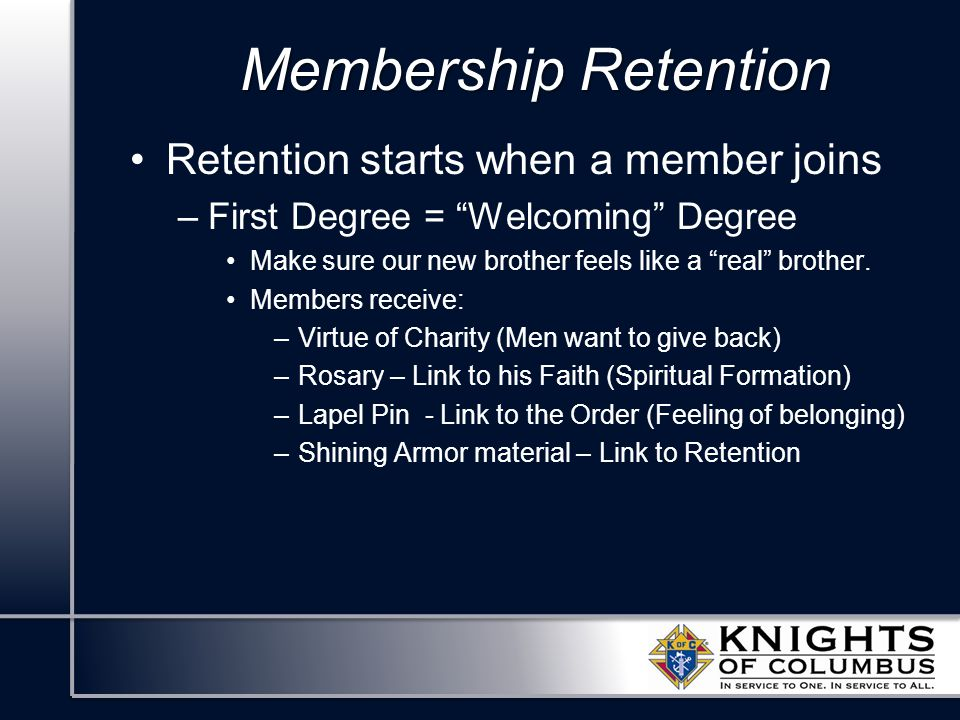 "Membership Retention Retention starts when a member joins –First Degree = ""Welcoming"" Degree Make sure our new brother feels like a ""real"" brother. Me"