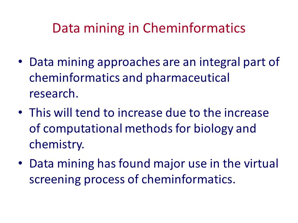 Data mining in Cheminformatics Data mining approaches are an integral part of cheminformatics and pharmaceutical research.