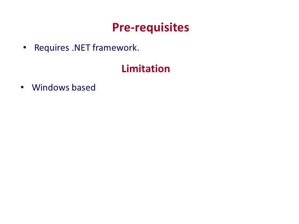Pre-requisites Requires.NET framework. Limitation Windows based
