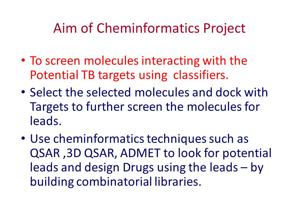 Aim of Cheminformatics Project To screen molecules interacting with the Potential TB targets using classifiers.