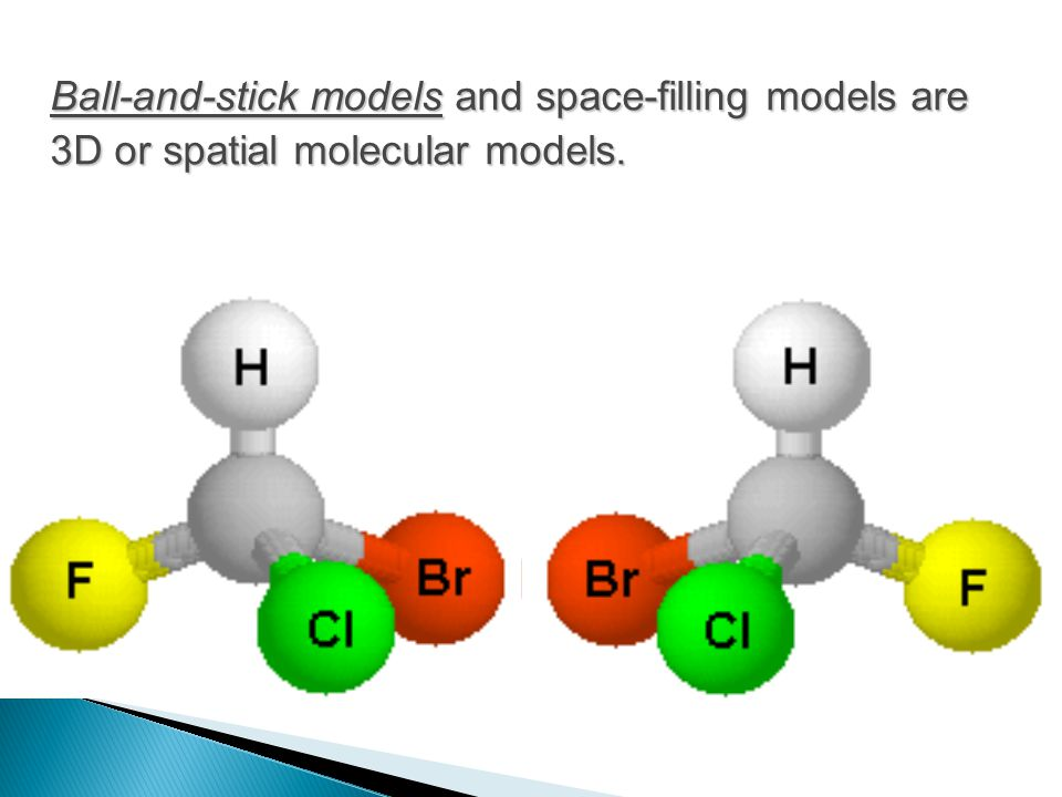 Ball-and-stick models and space-filling models are 3D or spatial molecular models.