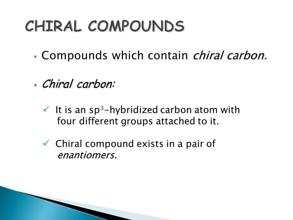 chiral carbon  Compounds which contain chiral carbon.