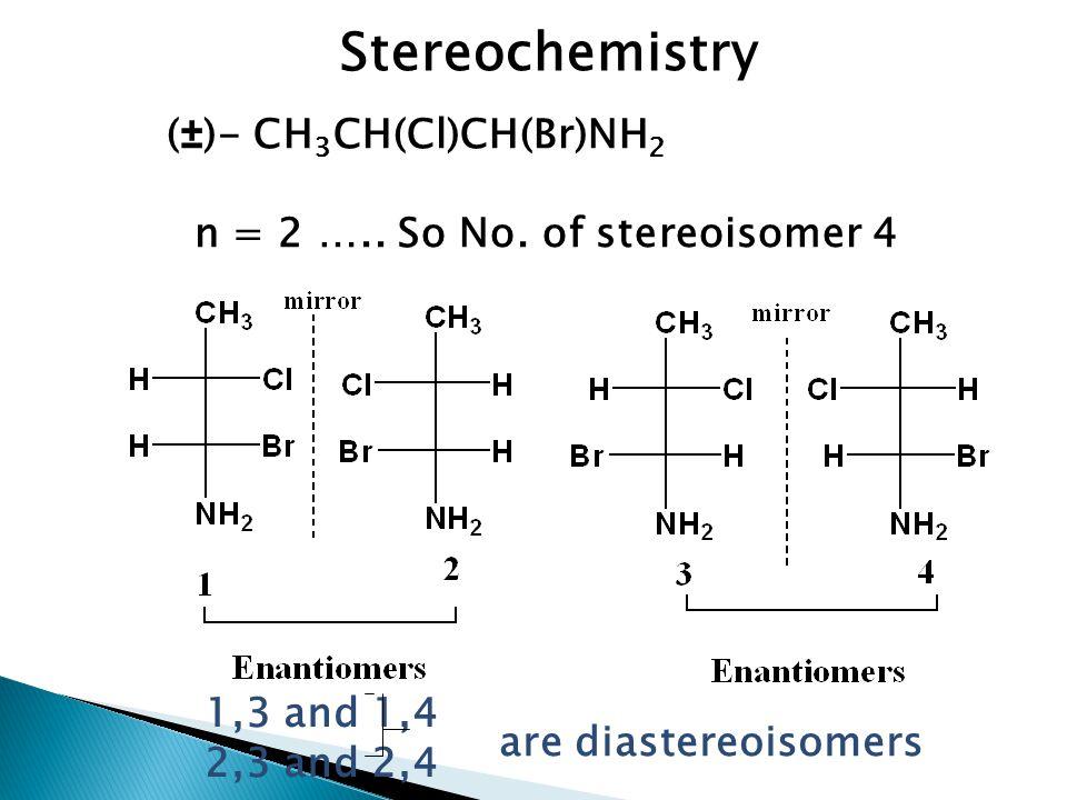 Stereochemistry (±)- CH 3 CH(Cl)CH(Br)NH 2 n = 2 …..