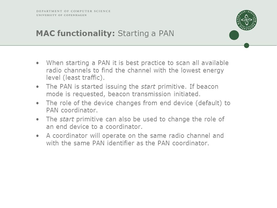 MAC functionality: Starting a PAN When starting a PAN it is best practice to scan all available radio channels to find the channel with the lowest energy level (least traffic).