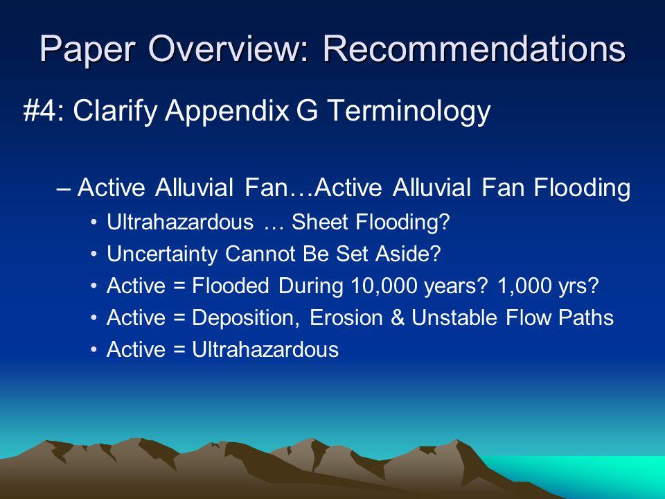 Paper Overview: Recommendations #4: Clarify Appendix G Terminology –Active Alluvial Fan…Active Alluvial Fan Flooding Ultrahazardous … Sheet Flooding.