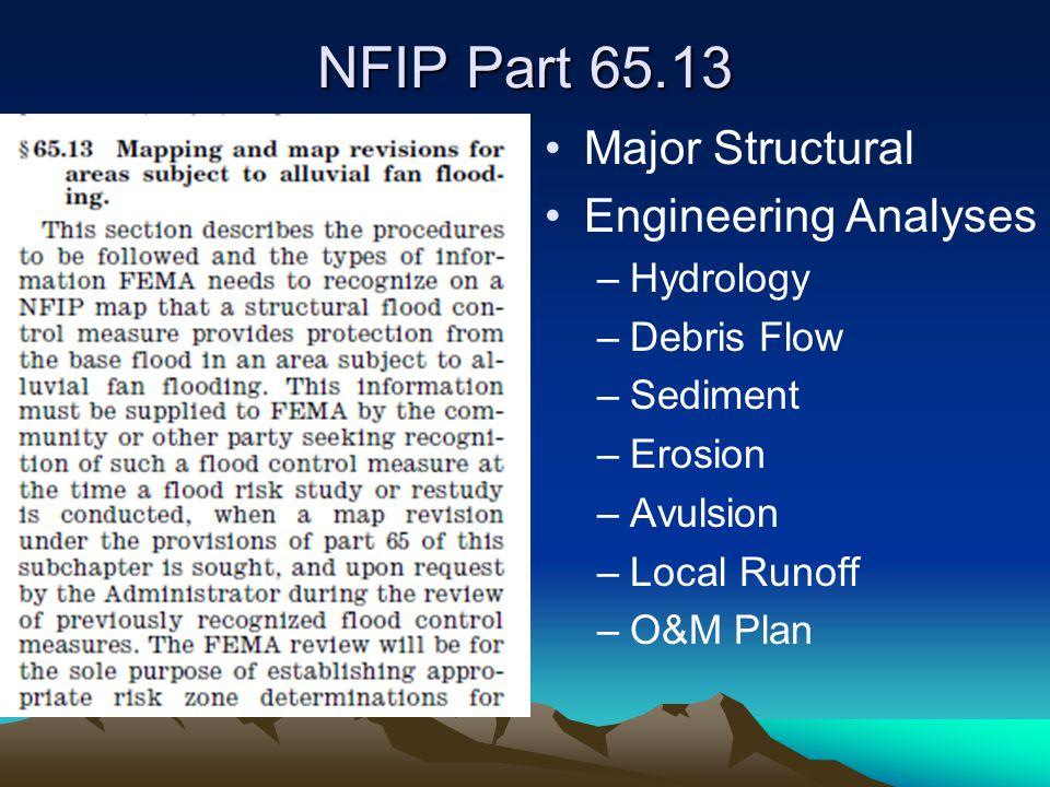 NFIP Part 65.13 Major Structural Engineering Analyses –Hydrology –Debris Flow –Sediment –Erosion –Avulsion –Local Runoff –O&M Plan