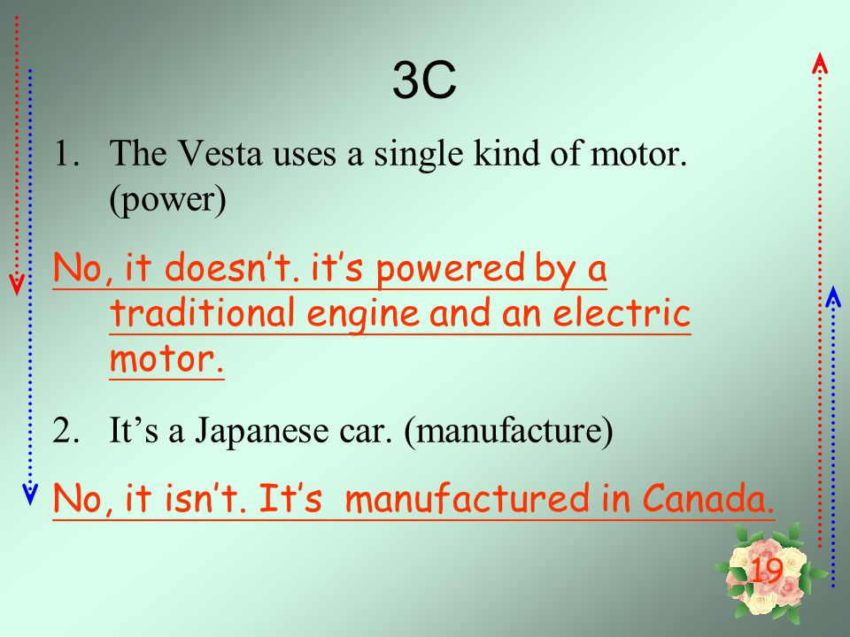 19 3C 1.The Vesta uses a single kind of motor.(power) No, it doesn't.