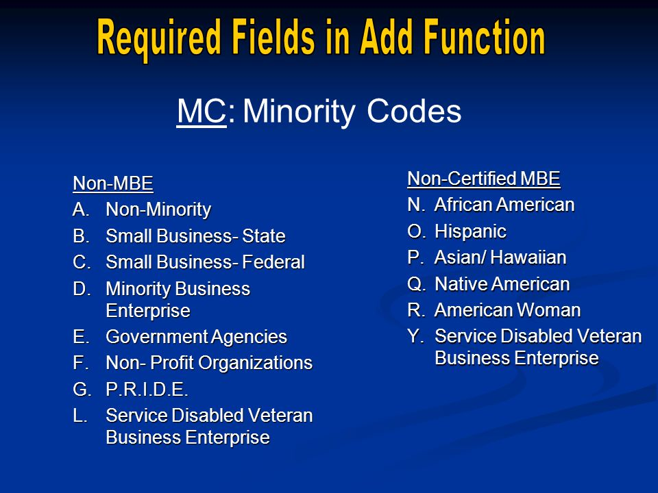 Non-MBE A.Non-Minority B.Small Business- State C.Small Business- Federal D.Minority Business Enterprise E.Government Agencies F.Non- Profit Organizations G.P.R.I.D.E.