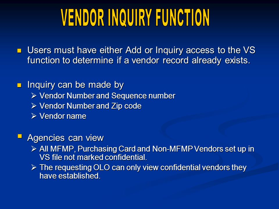 Users must have either Add or Inquiry access to the VS function to determine if a vendor record already exists.