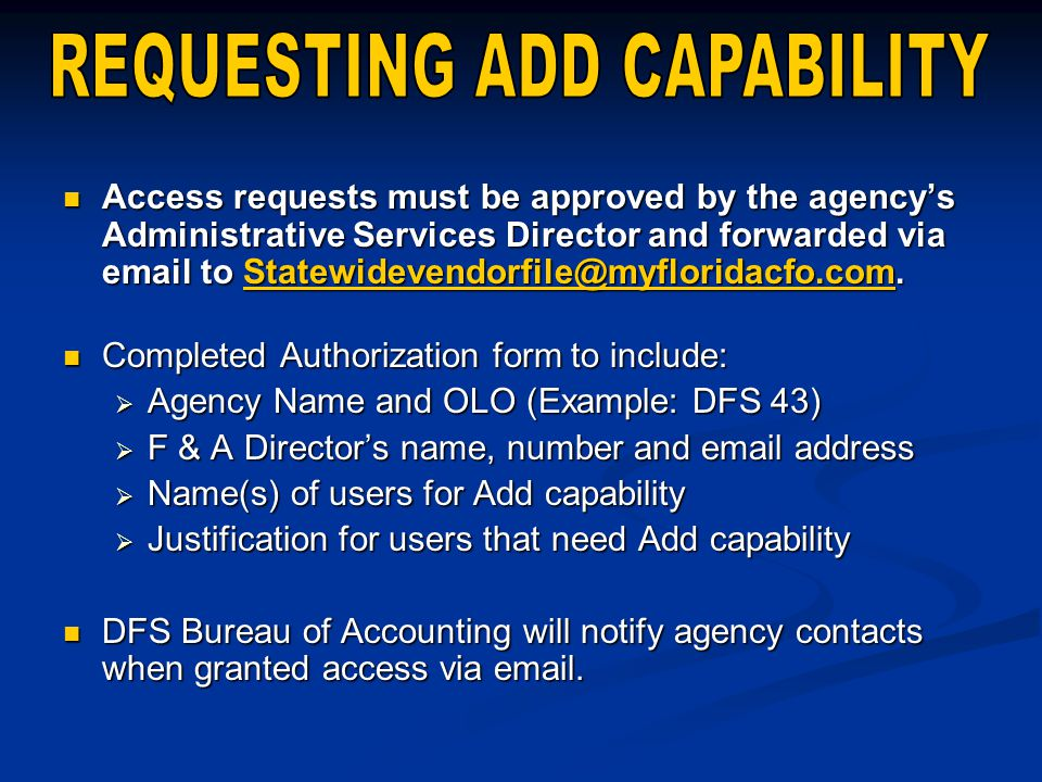 Access requests must be approved by the agency's Administrative Services Director and forwarded via email to Statewidevendorfile@myfloridacfo.com.