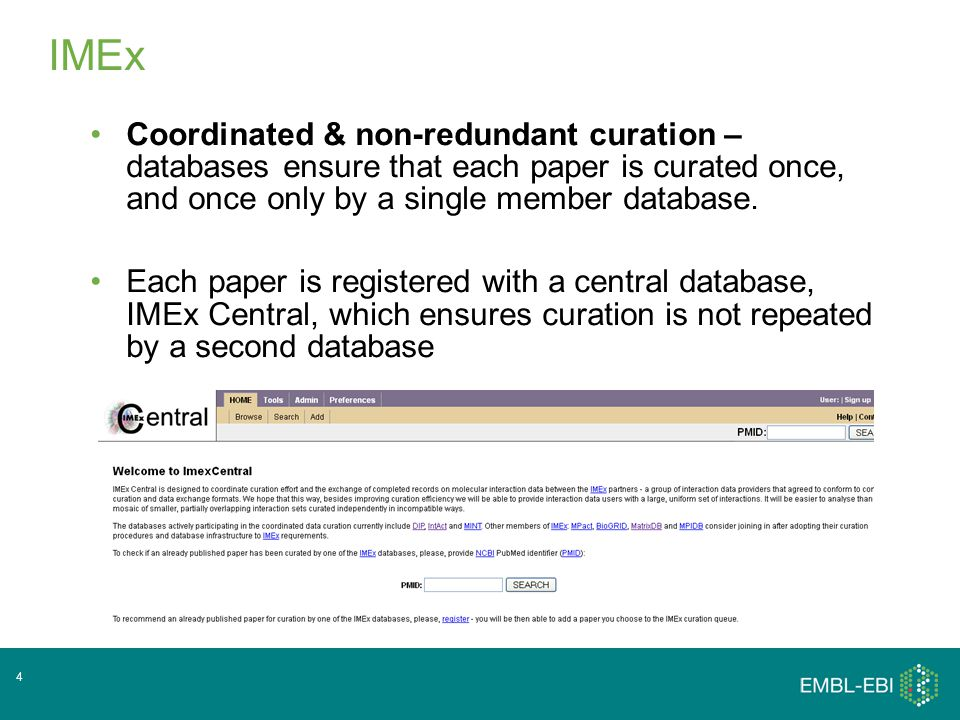IMEx Coordinated & non-redundant curation – databases ensure that each paper is curated once, and once only by a single member database.