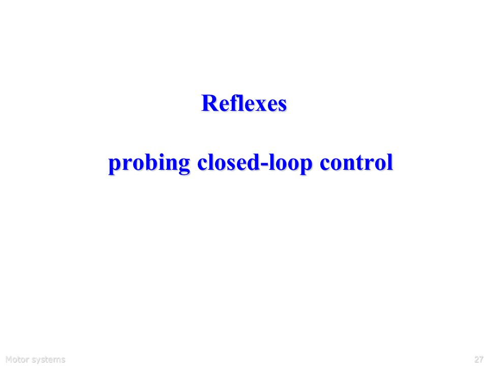 Motor systems27 Reflexes probing closed-loop control