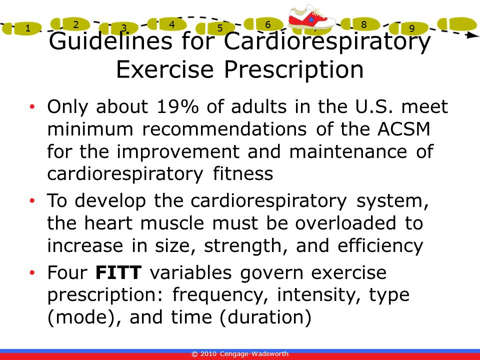 © 2010 Cengage-Wadsworth 1 2 3 4 5 6 7 8 9 Guidelines for Cardiorespiratory Exercise Prescription Only about 19% of adults in the U.S.