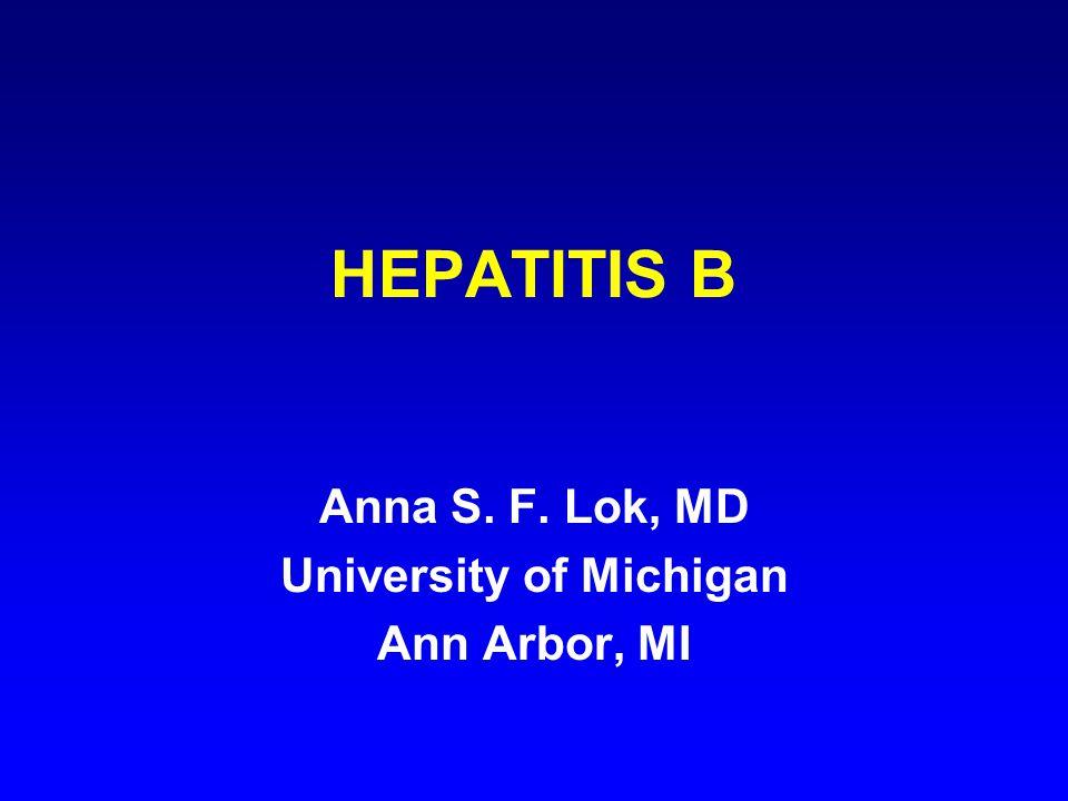 HEPATITIS B Anna S. F. Lok, MD University of Michigan Ann Arbor, MI