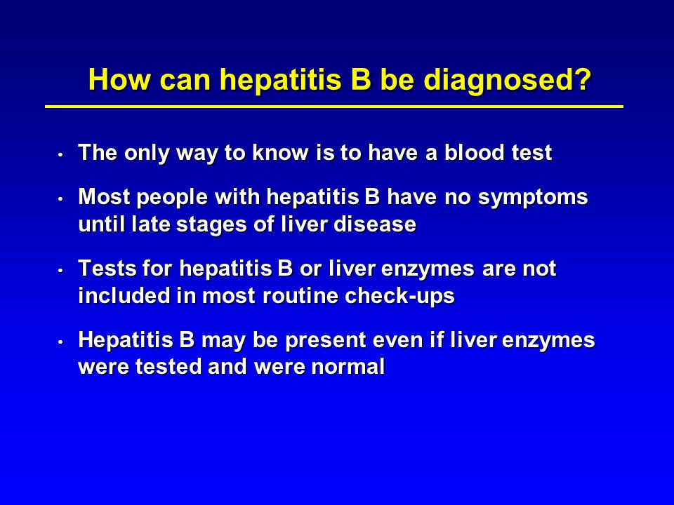 The only way to know is to have a blood test The only way to know is to have a blood test Most people with hepatitis B have no symptoms until late sta