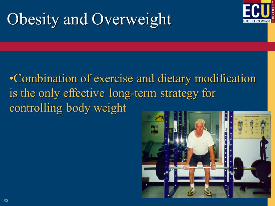 Obesity and Overweight 30 Combination of exercise and dietary modification is the only effective long-term strategy for controlling body weightCombination of exercise and dietary modification is the only effective long-term strategy for controlling body weight