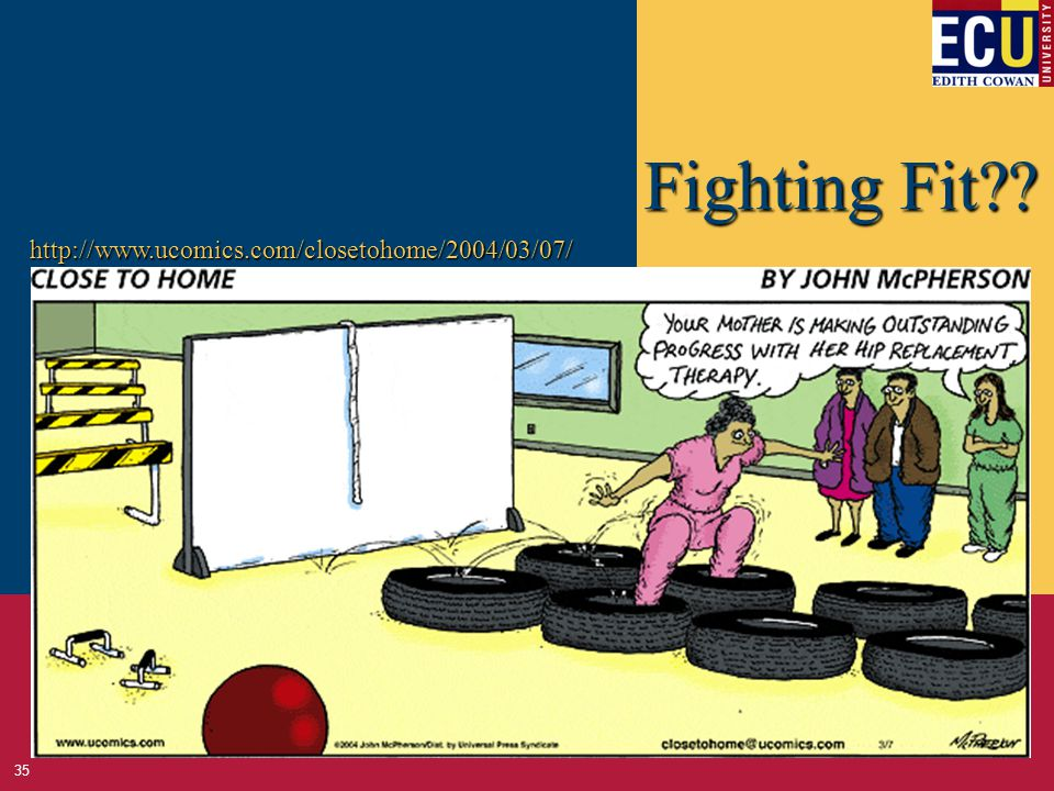 Fighting Fit?? http://www.ucomics.com/closetohome/2004/03/07/ 35