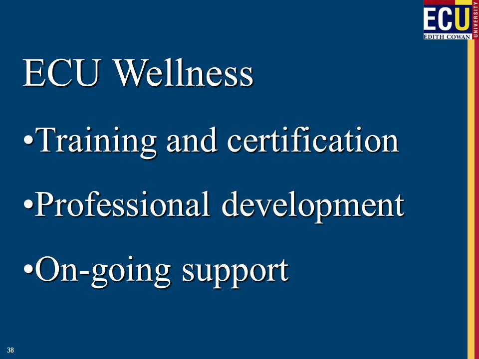 ECU Wellness Training and certificationTraining and certification Professional developmentProfessional development On-going supportOn-going support 38