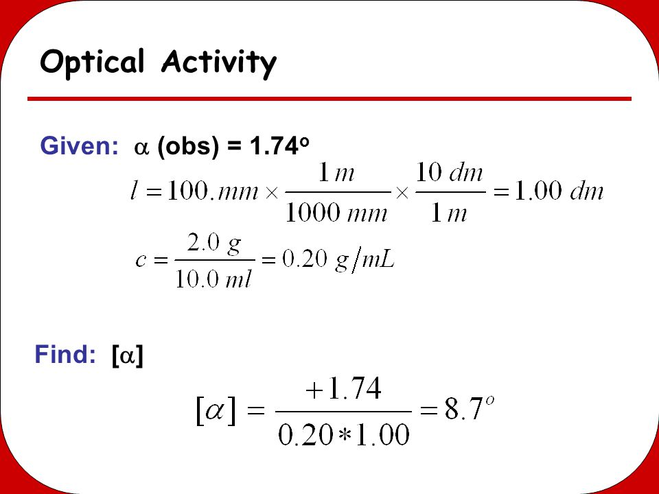 Optical Activity Given:  (obs) = 1.74 o Find: [  ]