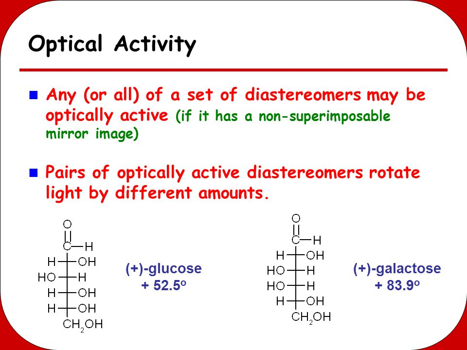 Optical Activity Any (or all) of a set of diastereomers may be optically active (if it has a non-superimposable mirror image) Pairs of optically activ