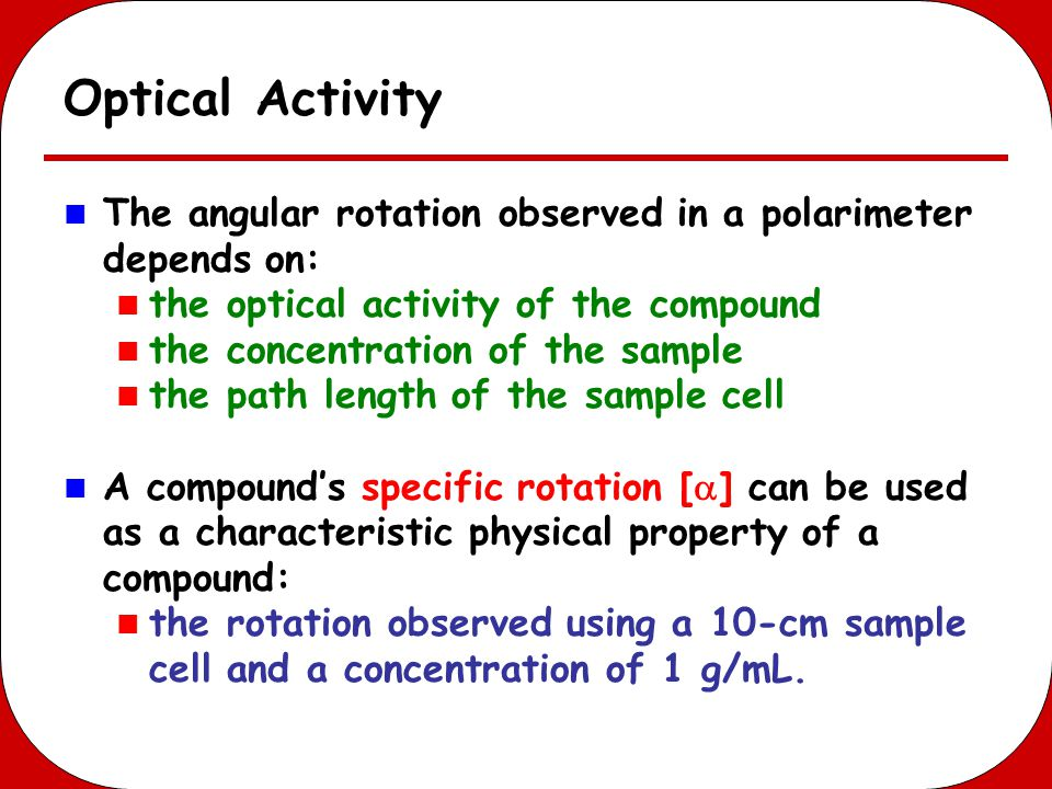 Optical Activity The angular rotation observed in a polarimeter depends on: the optical activity of the compound the concentration of the sample the p