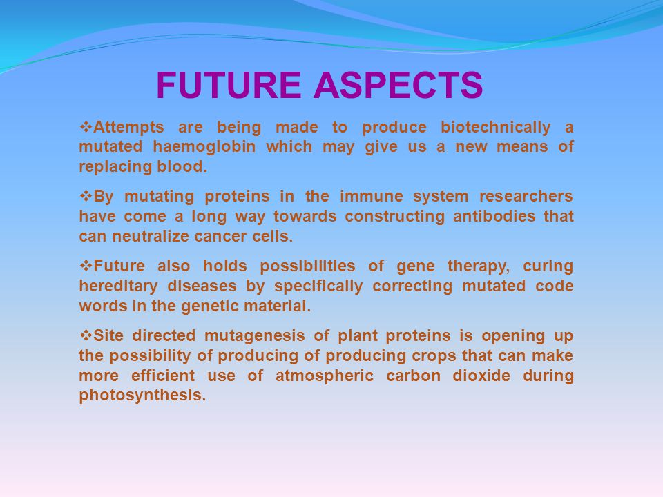 FUTURE ASPECTS  Attempts are being made to produce biotechnically a mutated haemoglobin which may give us a new means of replacing blood.  By mutati