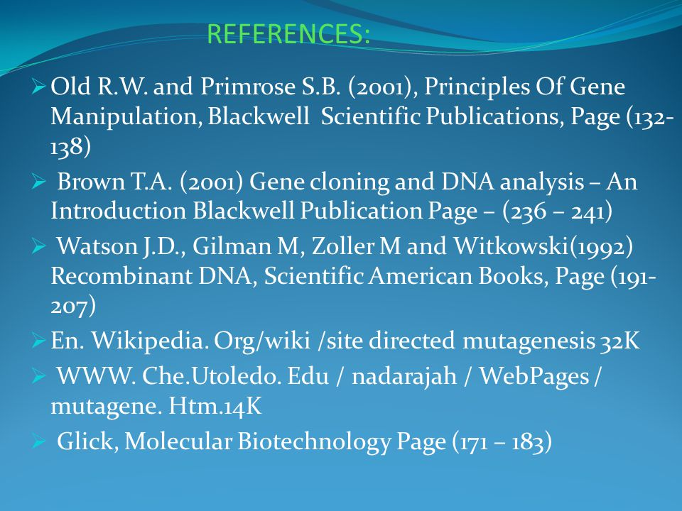 REFERENCES:  Old R.W. and Primrose S.B. (2001), Principles Of Gene Manipulation, Blackwell Scientific Publications, Page (132- 138)  Brown T.A. (200