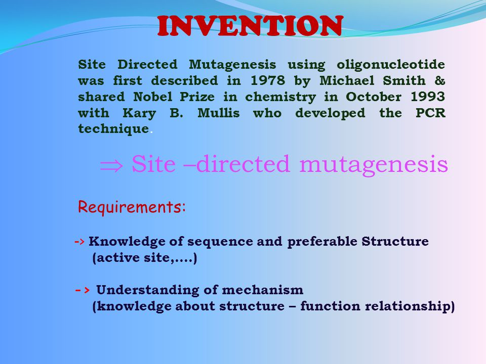 INVENTION Site Directed Mutagenesis using oligonucleotide was first described in 1978 by Michael Smith & shared Nobel Prize in chemistry in October 19