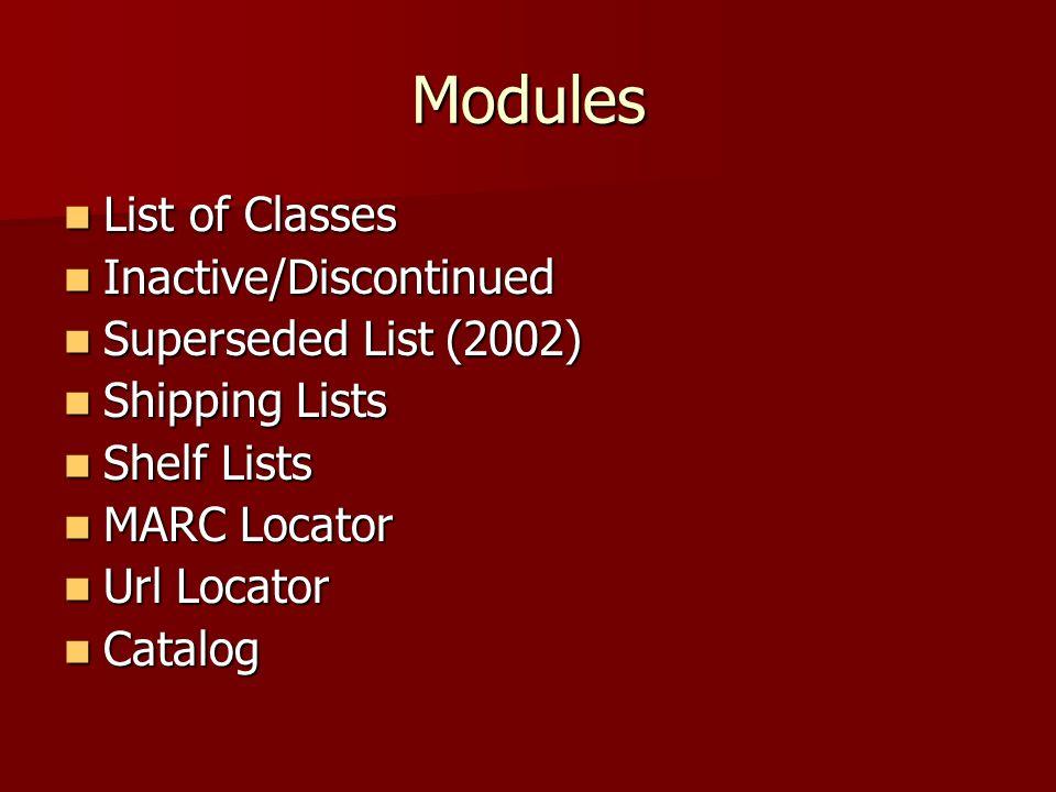 Modules List of Classes List of Classes Inactive/Discontinued Inactive/Discontinued Superseded List (2002) Superseded List (2002) Shipping Lists Shipping Lists Shelf Lists Shelf Lists MARC Locator MARC Locator Url Locator Url Locator Catalog Catalog