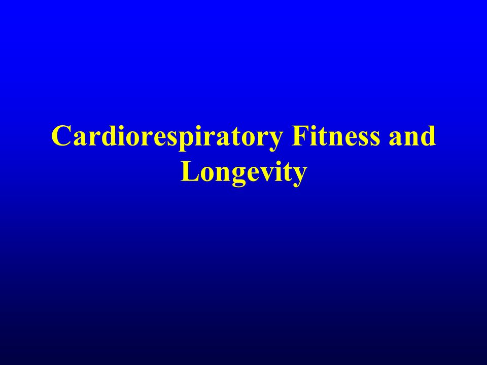 Cardiorespiratory Fitness and Longevity