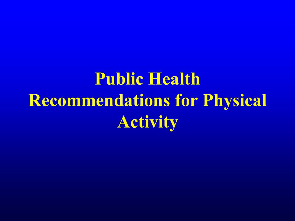 Public Health Recommendations for Physical Activity