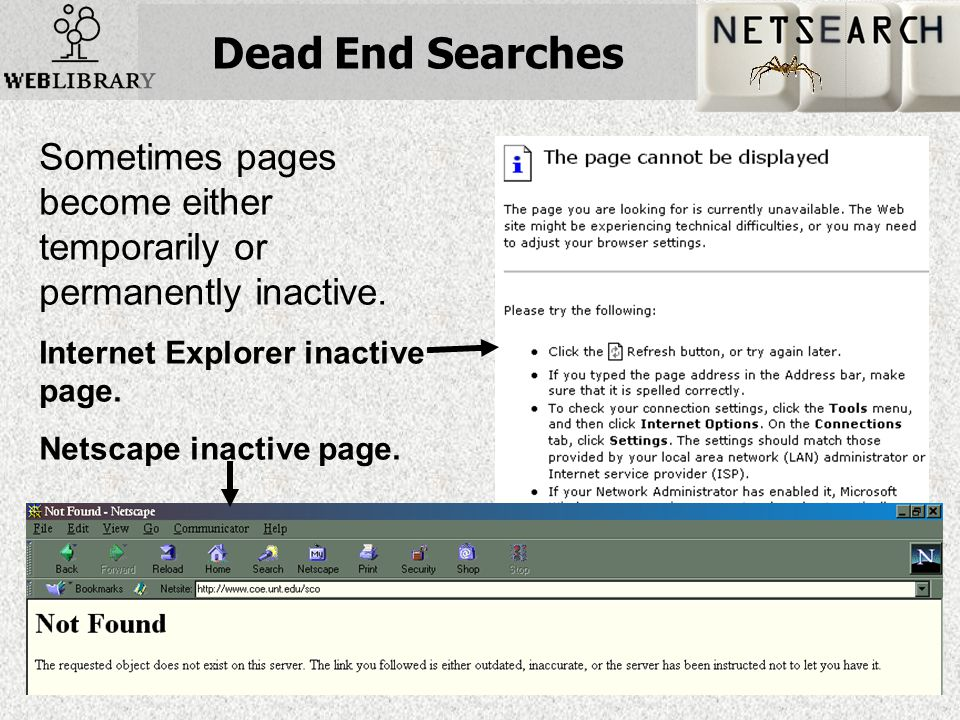 Dead End Searches Sometimes pages become either temporarily or permanently inactive.