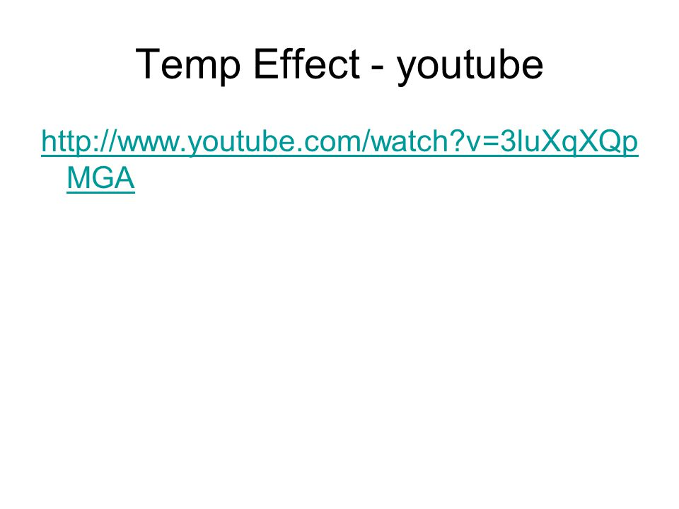 Temp Effect - youtube http://www.youtube.com/watch?v=3luXqXQp MGA